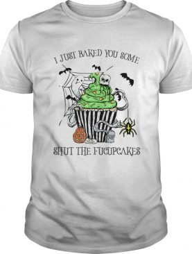 I Just Baked You Some Shut The Fucupcakes Halloween shirt