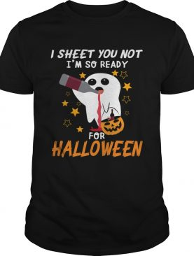 I Sheet You Not Im So Ready For Halloween 1 TShirt