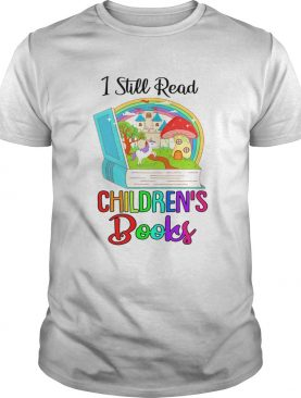 I Still Read Childrens Books Shirt Gift Readers Reading Book TShirt