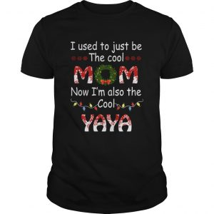 I Used To Just Be The Cool Mom Now Im Also The Cool Yaya TShirt Unisex