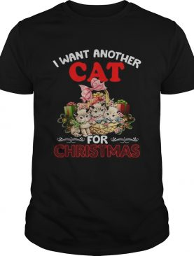 I want another cat for Christmas shirt