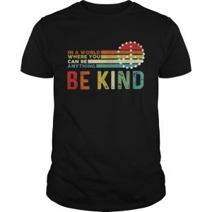 In a world where you can be anything be kind Hippie sunset  Unisex