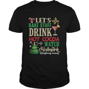 Lets Bake Stuff Drink Hot Cocoa And Watch Christmas Shirt Unisex