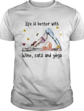 Life is better with wine cats and yoga shirt