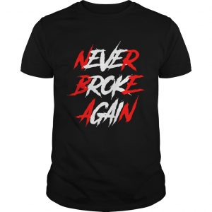 Never Broke Again Shirt Unisex