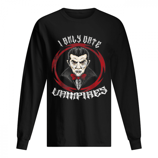 Nice I Only Date Vampires Halloween Dracula  Long Sleeved T-shirt