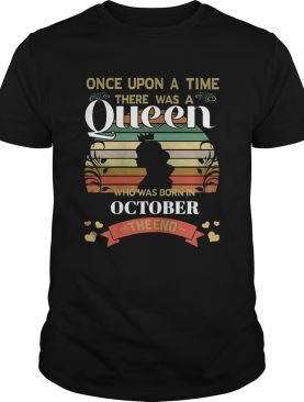Once Upon A Time There Was A Queen Was Born In October T Shirt