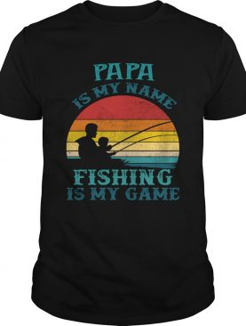 Papa Is My Name Fishing Is My Game Vintage TShirt