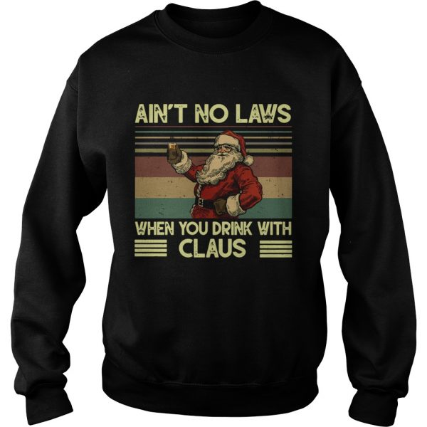 Santa Claus Aint no laws when you drink with claus vintage  Sweatshirt