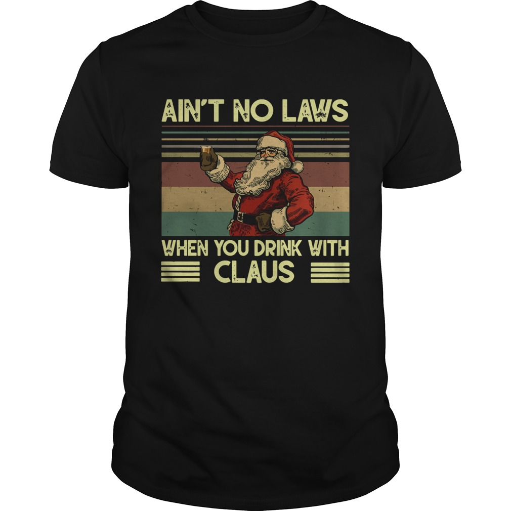 Santa Claus Aint no laws when you drink with claus vintage Unisex