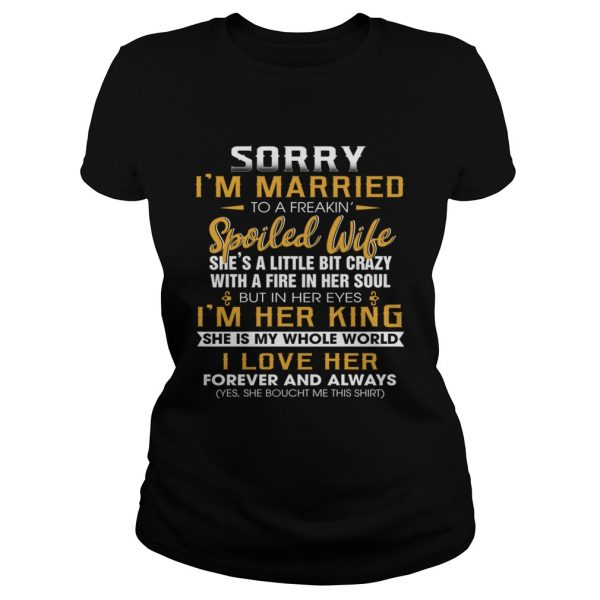 Sorry Im A Married To A Freakin Spoiled Wife Shes A Little Bit Crazy TShirt Classic Ladies