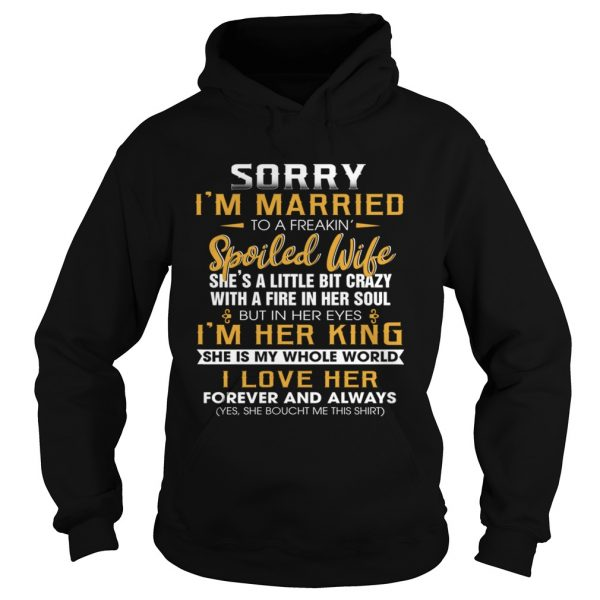Sorry Im A Married To A Freakin Spoiled Wife Shes A Little Bit Crazy TShirt Hoodie