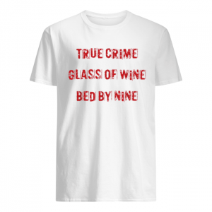 True crime glass of wine bed by nine  Classic Men's T-shirt