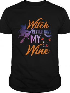 Witch Better Have My Wine Shirt Wine Lover Gift TShirt