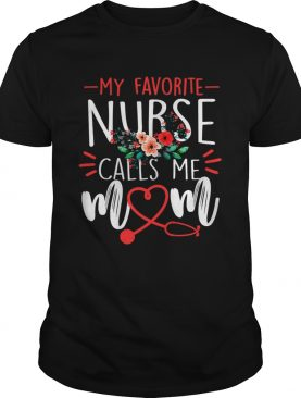 Womens My Favorite Nurse Calls Me Mom Cute Flowers Mothers Day Gift TShirt