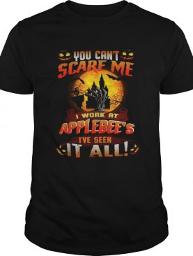 You cant scare me I work at Applebees Ive seen it all Halloween shirt
