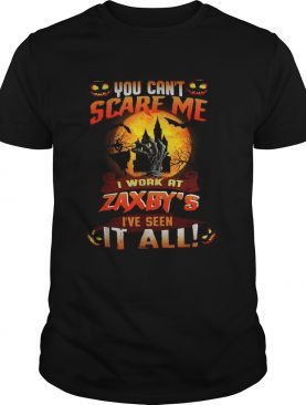 You cant scare me I work at Zaxbys Ive seen it all Halloween shirt
