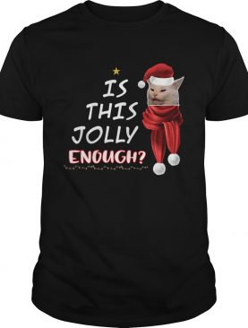 1572664314Cats is this Jolly Enough christmas shirt