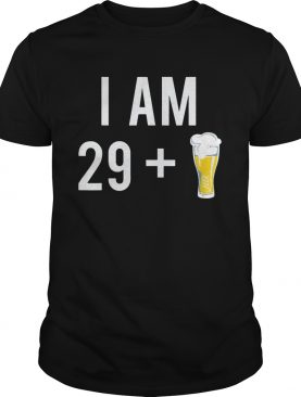 1574152102I Am 29 Plus A Beer 30 Years Old 30th Birthday shirt