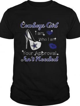 Cowboys girl i am who i am your approval isnt needed shirt