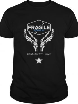 Fragile Express Handled With Love shirt
