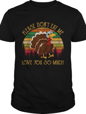 Hot Please Dont Eat Me Love You So Much Turkey novelty shirt
