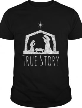 Hot True Story Christmas Nativity for Men Women shirt