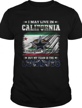 I may live in California Republic but my team is the Cowboys shirt