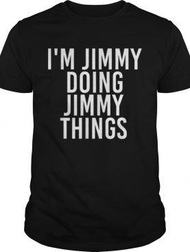 IM JIMMY DOING JIMMY THINGS Funny Christmas Gift Idea shirt