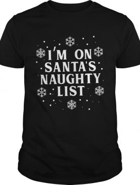 Im on Santas Naughty List Christmas shirt