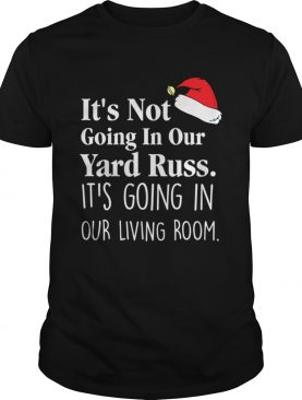 Its Not Going In Our Yard Russ Christmas Vacation Clark Griswold Quote shirt
