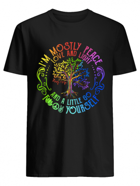I'm Mostly Peace Love And Light And A Little Go F Yourself shirt