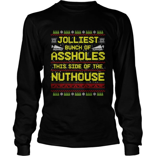Jolliest Bunch Of Assholes This Side Of The Nuthouse Ugly Christmas  LongSleeve