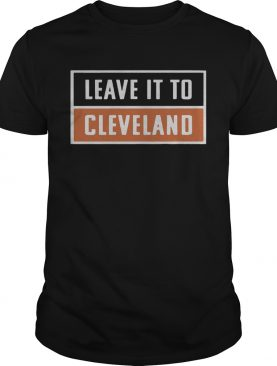 Leave It To Cleveland Brown shirt