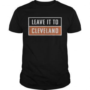 Leave It To Cleveland Brown  Unisex