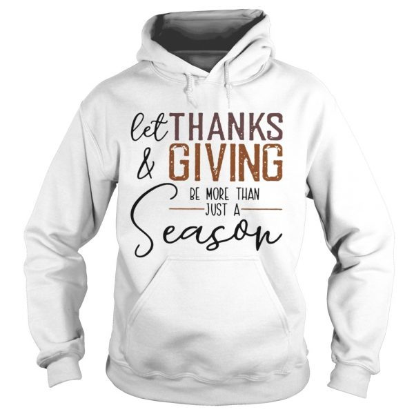 Let thank and giving be more than just a season  Hoodie