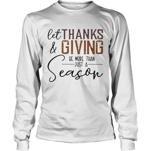 Let thank and giving be more than just a season  LongSleeve