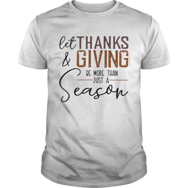 Let thank and giving be more than just a season  Unisex