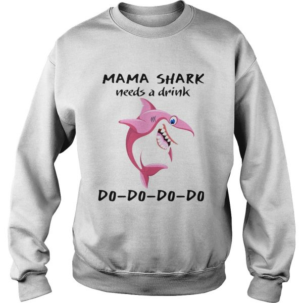 Mama Shark Needs A Drink Do Do Do  Sweatshirt