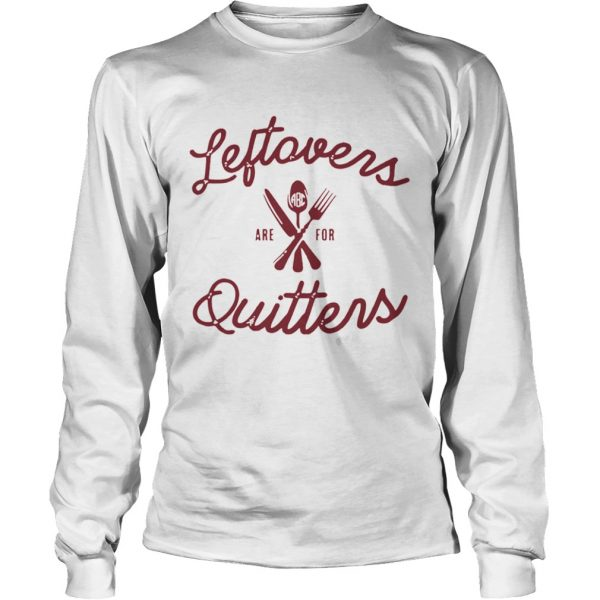 Monogrammed Leftovers Are For Quitters Crewneck  LongSleeve