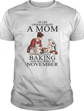 Never Underestimate A Mom Who Loves Baking And Was Born In November shirt
