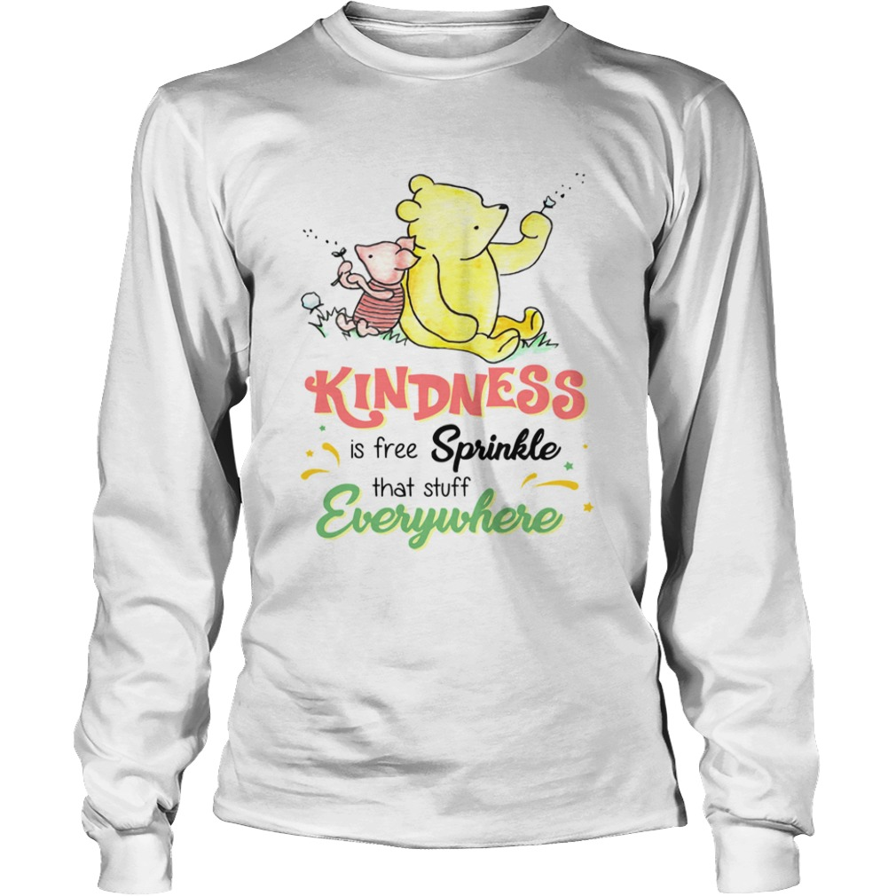 Pooh and Piglet kindness is free sprinkle that stuff everywhere LongSleeve
