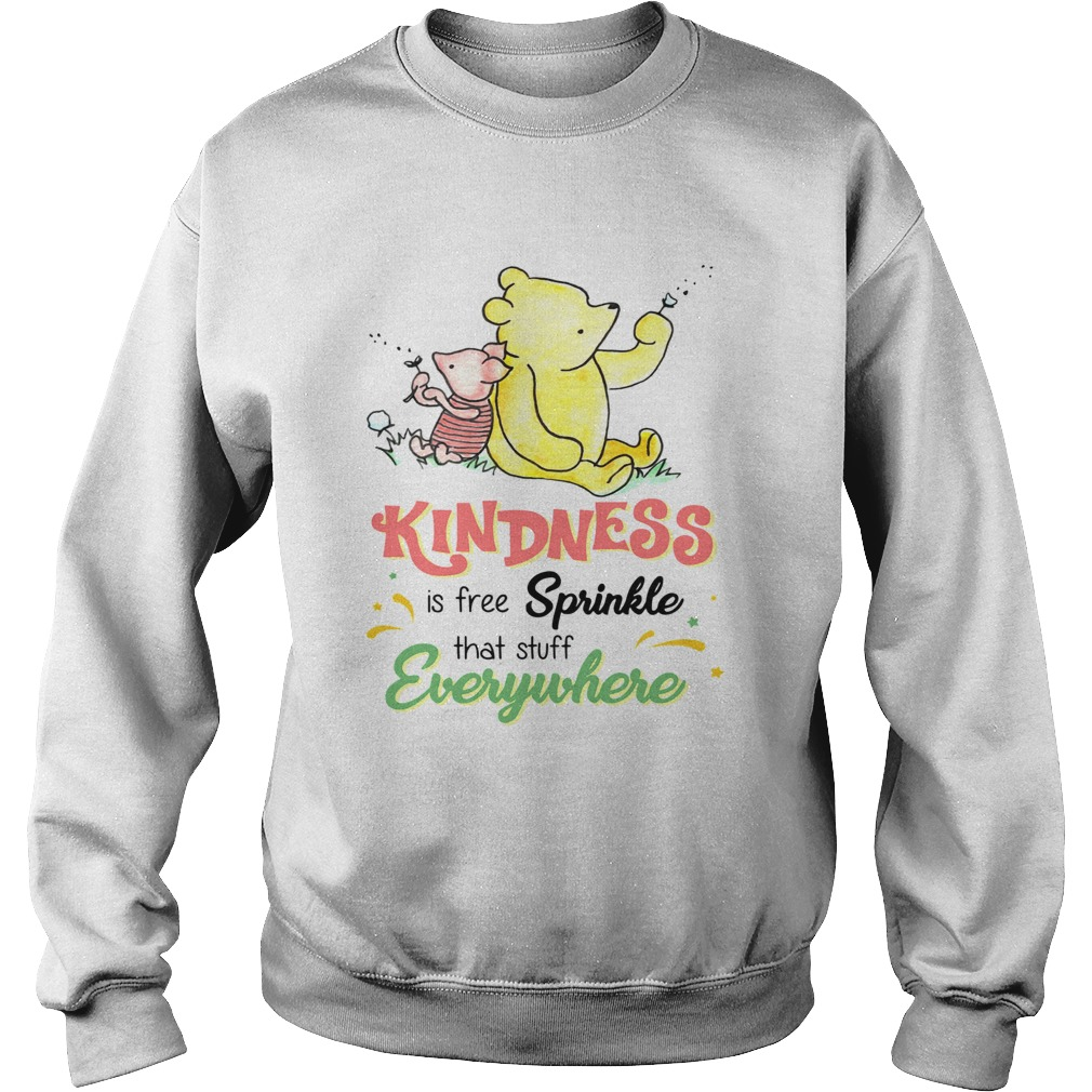 Pooh and Piglet kindness is free sprinkle that stuff everywhere Sweatshirt