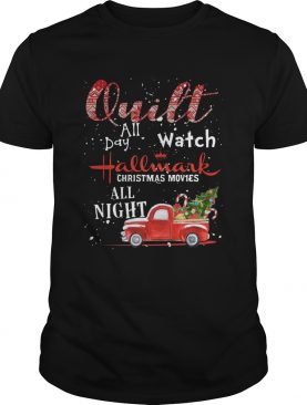 Quilt All Day Watch Hallmark Christmas Movies All Night shirt