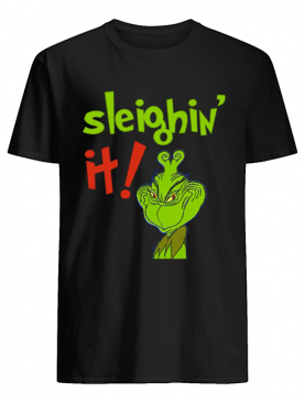 The Grinch Sleighin It Funny How The Grinch Stole Christmas shirt