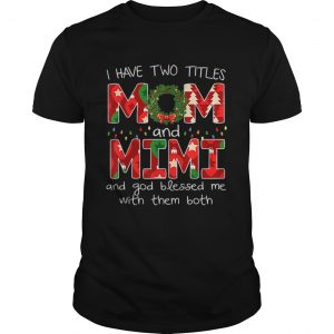 Womens I have two titles Mom and MiMi Christmas Gift  Unisex