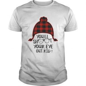 Youll shoot your eye out kid Christmas  Unisex