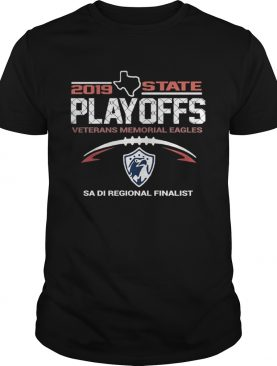2019 Texas State Playoffs Veterans Memorial Eagles Sa Di Regional Finalist shirt