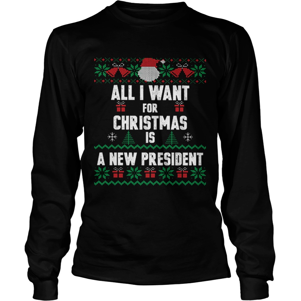 All i want for Christmas is a new president ugly LongSleeve