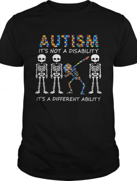 Autism Its Not A Disability Its A Different Ability Skeleton shirt